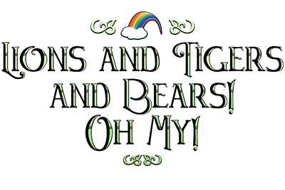 Lions and Tigers and Bears! Oh My! - Wizard of Oz