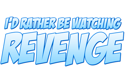 I'd Rather Be Watching Revenge