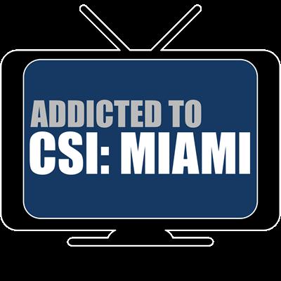 Addicted to CSI: Miami