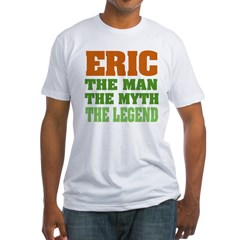 Eric The Legend Fitted T-Shirt
