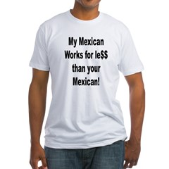 My Mexican works for less. Fitted T-Shirt