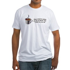 """They Tried to Make Me Go to Decaf"" Fitted T-Shirt"