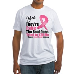 Yes, They're Fake Breast Canc Fitted T-Shirt