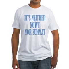 Neither Nowt Nor Summa Fitted T-Shirt