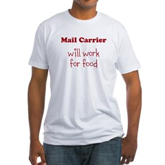 Mail Carrier Will Work For Food Fitted T-Shirt
