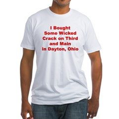 I Bought Crack on 3rd and Main in Dayton, Ohio Fitted T-Shirt