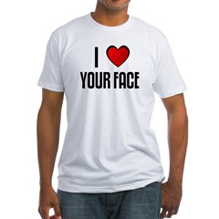 I LOVE YOUR FACE Fitted T-Shirt