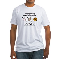 Stop playing with your balls. ARCH. Fitted T-Shirt