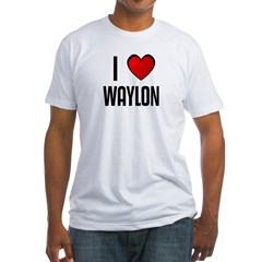I LOVE WAYLON Fitted T-Shirt