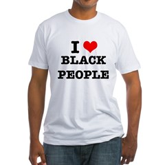 I Love Black People Fitted T-Shirt