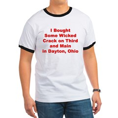 I Bought Crack on 3rd and Main in Dayton, Ohio Ringer T