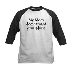 My Mom doesn't want your advice! Kids Baseball Jersey