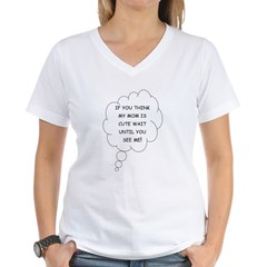 If you think Mom's cute Women's V-Neck T-Shirt