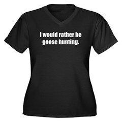 I'd Rather be Goose Hunting Women's Plus Size V-Neck Dark T-Shirt
