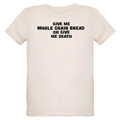 Give me Whole Grain Bread Organic Kids T-Shirt
