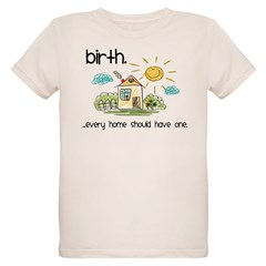 Birth. Every Home Should Have One Organic Kids T-Shirt