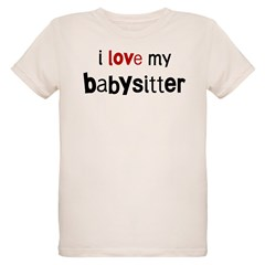 I love my Babysitter Organic Kids T-Shirt