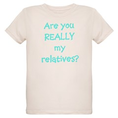 Are You Really My Relatives? Infant Creeper Organic Kids T-Shirt