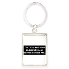 You Think Healthcare is Expensive Now Portrait Keychain