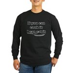 You Cook I Eat Long Sleeve Black T-Shirt