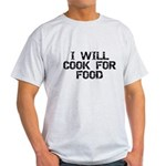 Will Cook For Food Light T-Shirt