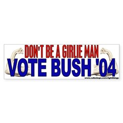 Don't Be A Girlie Man (Bush '04) Sticker (Bumper)