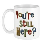 Funny You're Still Here Humorous Mug