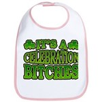 It's a Celebration Bitches Shamrock Bib