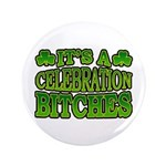 "It's a Celebration Bitches Shamrock 3.5"" Button"