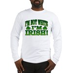 I'm Not White I'm Irish Long Sleeve T-Shirt