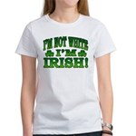 I'm Not White I'm Irish Women's T-Shirt