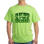 I'm Not White I'm Irish Green T-Shirt