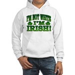 I'm Not White I'm Irish Hooded Sweatshirt