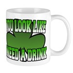 You Look Like I Need a Drink Mug