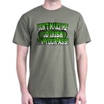 Don't Make Me Go Irish on Your Ass Dark T-Shirt