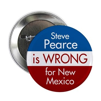 Stevan Pearce is wrong for New Mexico political button