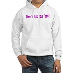 Don't Tax Me Bro Hooded Sweatshirt