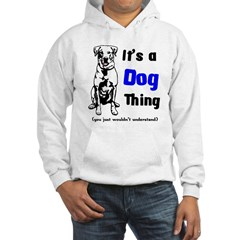 Its a Dog Thing Hooded Sweatshirt