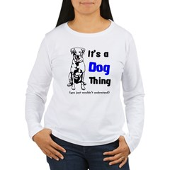 Its a Dog Thing Women's Long Sleeve T-Shirt
