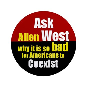 Ask Allen West why it is so bad for Americans to Coexist with one another campaign Button
