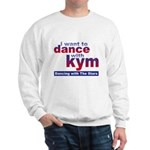 I want to Dance with Kym Sweatshirt