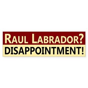 Raul Labrador?  Big Disappointment.  Dump Labrador bumper sticker