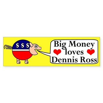 Big Money Loves Dennis Ross (corporate money pig bumper sticker)