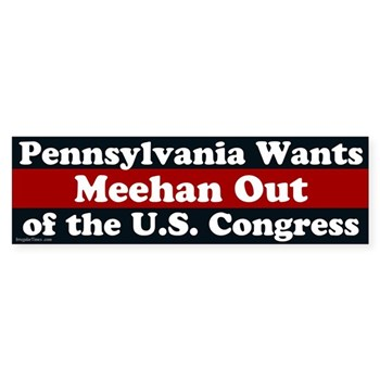 Pennsylvania wants Meehan Out of the Congress bumper sticker