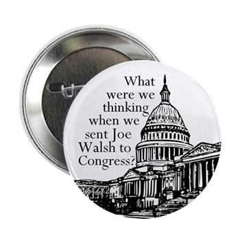 Joe Walsh: What Were We Thinking? Campaign Button