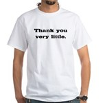 Thank you very little White T-Shirt