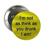 Not as Think as You Drunk Button
