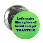 Get Toasted Button