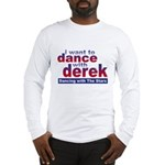 I want to Dance with Derek Long Sleeve T-Shirt